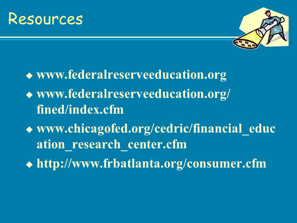 Resources u www.federalreserveeducation.org u www.federalreserveeducation.org/ fined/index.cfm u www.chicagofed.org/cedric/financial_educ ation_research_center.cfm u http://www.frbatlanta.org/consumer.cfm