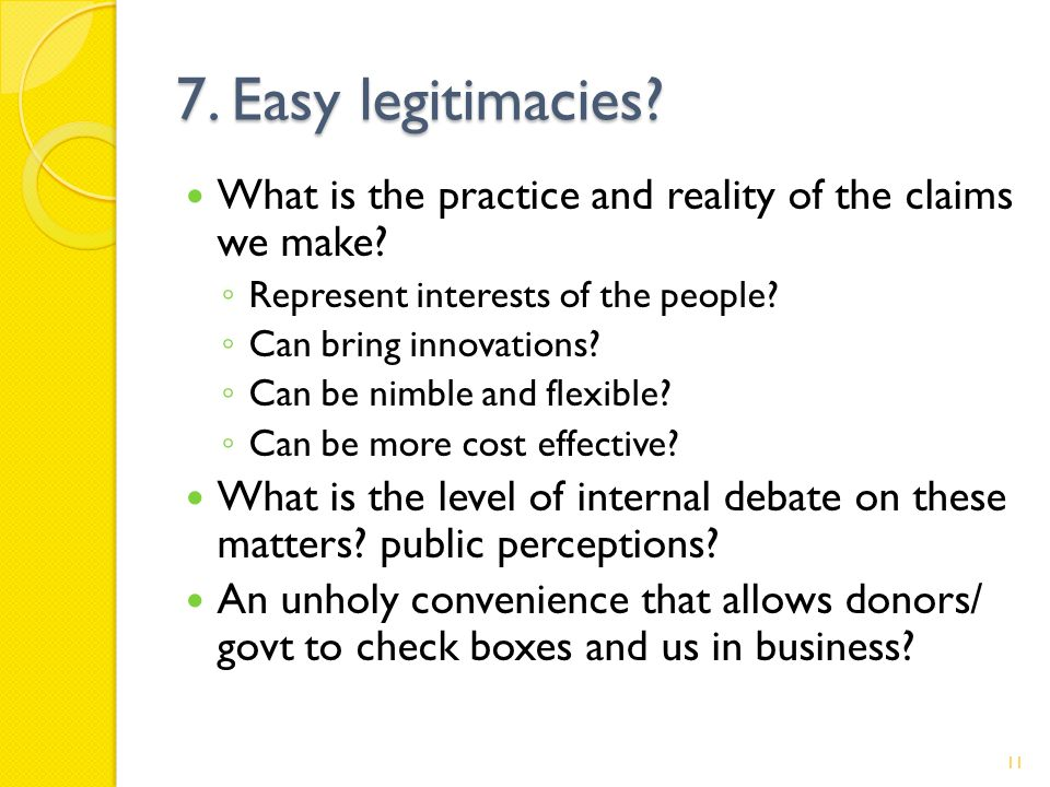 7. Easy legitimacies. What is the practice and reality of the claims we make.