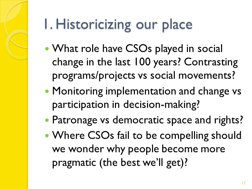 1. Historicizing our place What role have CSOs played in social change in the last 100 years.