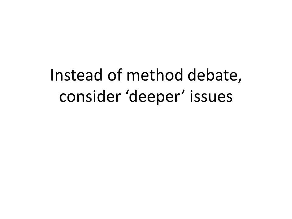 Instead of method debate, consider 'deeper' issues