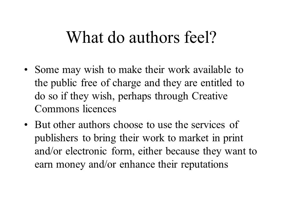 What do authors feel? Some may wish to make their work available to the public free of charge and they are entitled to do so if they wish, perhaps thr