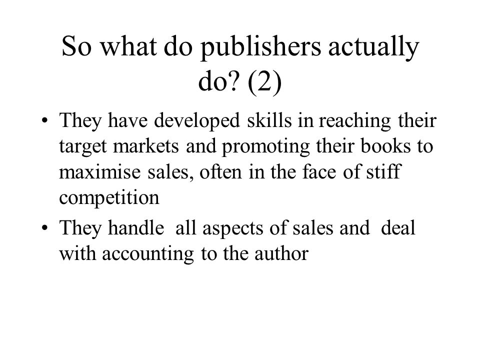 So what do publishers actually do? (2) They have developed skills in reaching their target markets and promoting their books to maximise sales, often