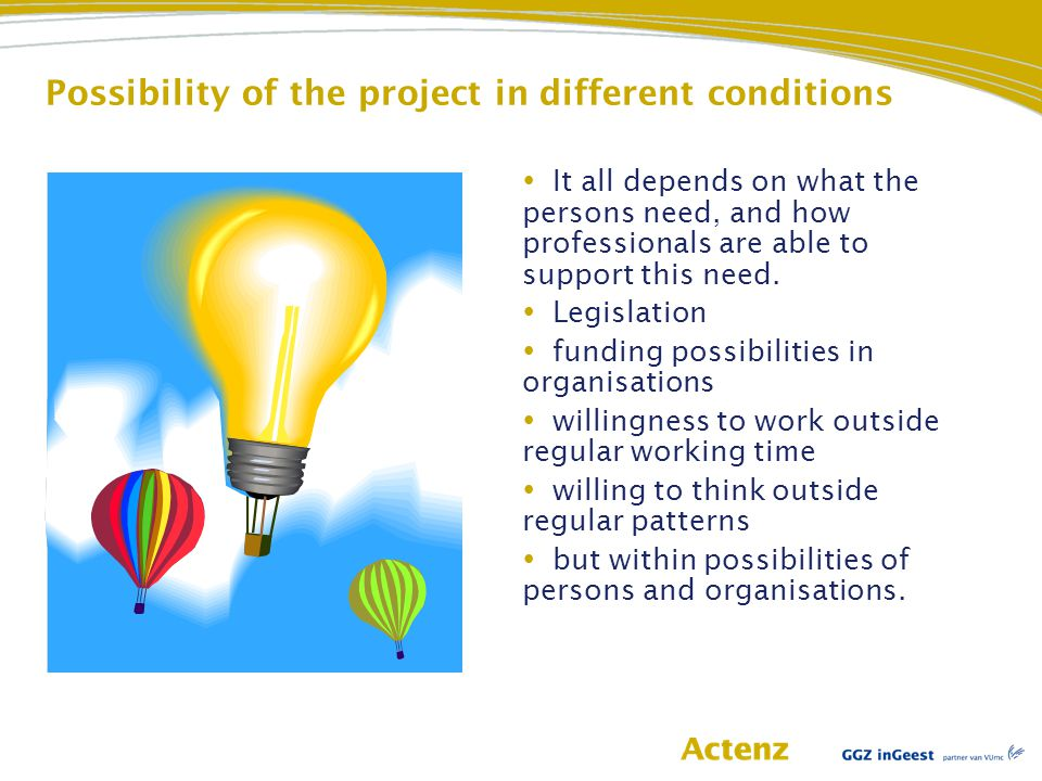 Possibility of the project in different conditions  It all depends on what the persons need, and how professionals are able to support this need.