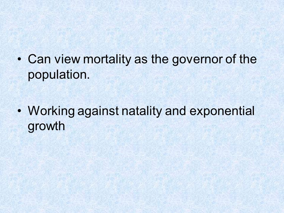 Can view mortality as the governor of the population.