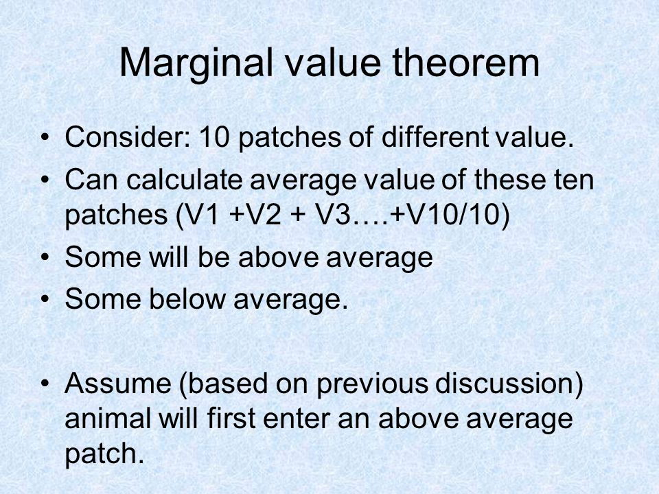 Marginal value theorem Consider: 10 patches of different value.