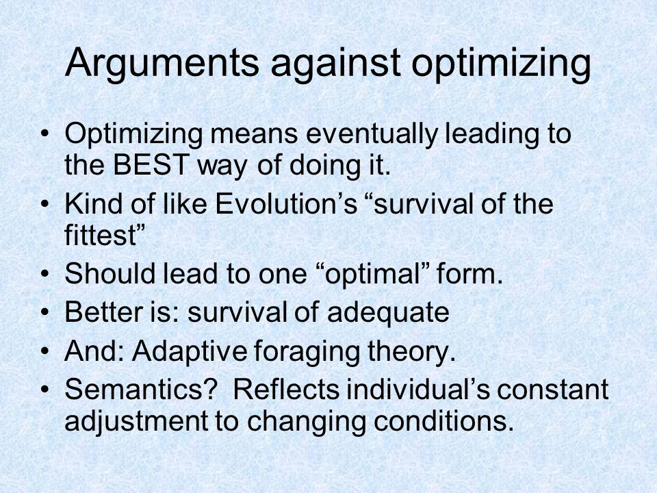 Arguments against optimizing Optimizing means eventually leading to the BEST way of doing it.