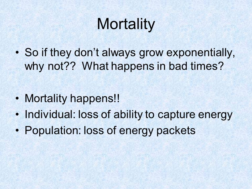 Mortality So if they don't always grow exponentially, why not .