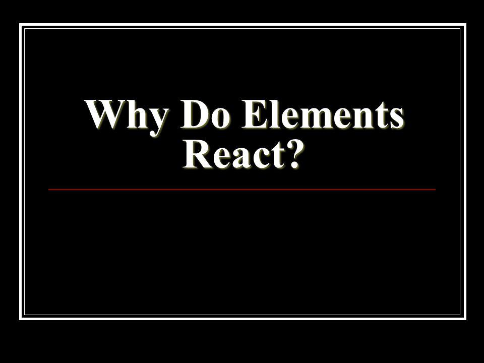 Why Do Elements React