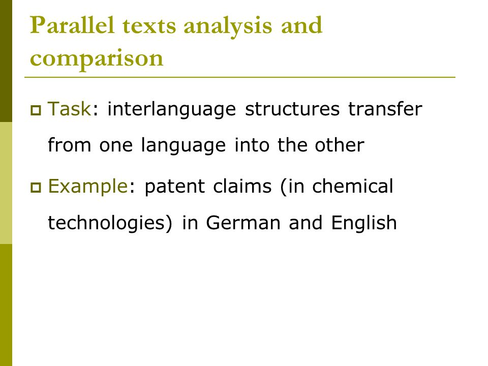 Parallel texts analysis and comparison  Task: interlanguage structures transfer from one language into the other  Example: patent claims (in chemical technologies) in German and English
