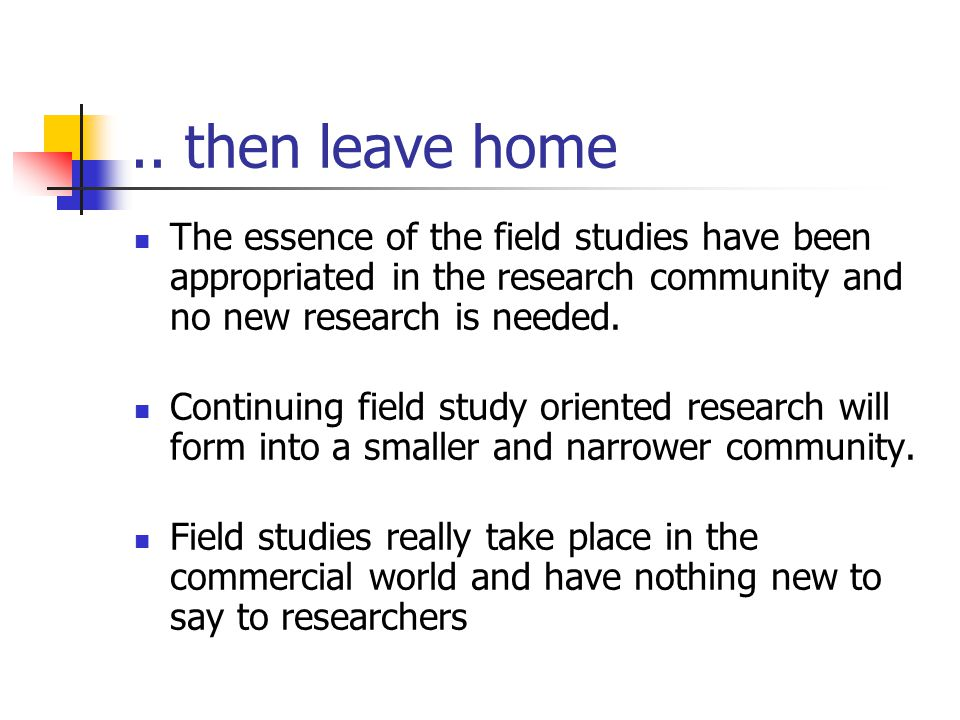 Field studies grow up….. We have explored field studies for over 10 years and we know enough now for research in interactive systems Declining number