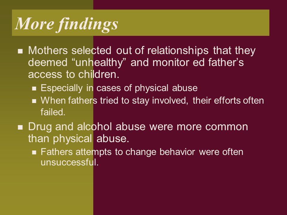 """More findings Mothers selected out of relationships that they deemed """"unhealthy"""" and monitor ed father's access to children. Especially in cases of ph"""