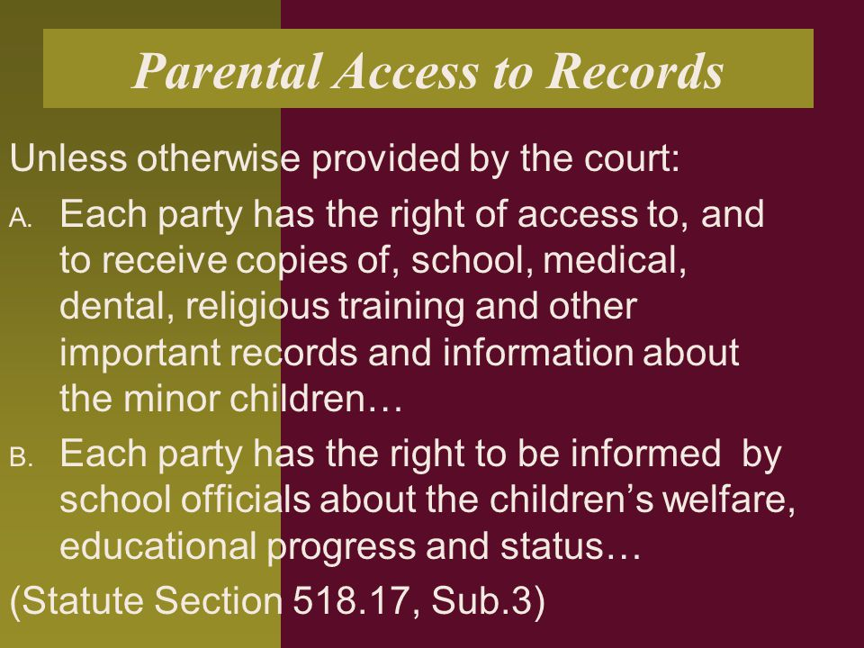 Parental Access to Records Unless otherwise provided by the court: A.