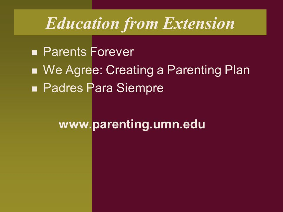 Education from Extension Parents Forever We Agree: Creating a Parenting Plan Padres Para Siempre www.parenting.umn.edu