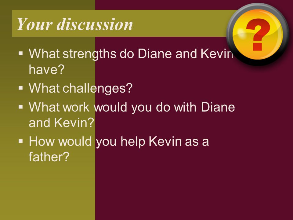 Your discussion  What strengths do Diane and Kevin have.
