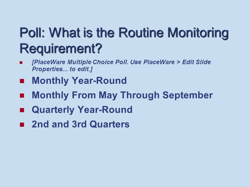 Poll: What is the Routine Monitoring Requirement. [PlaceWare Multiple Choice Poll.