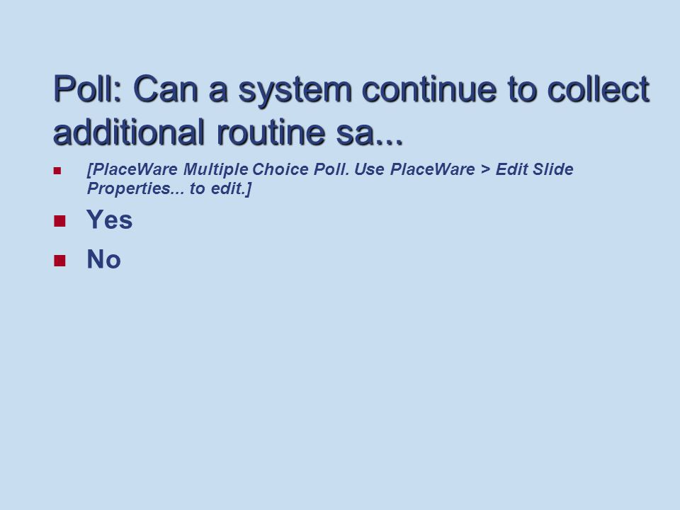Poll: Can a system continue to collect additional routine sa...