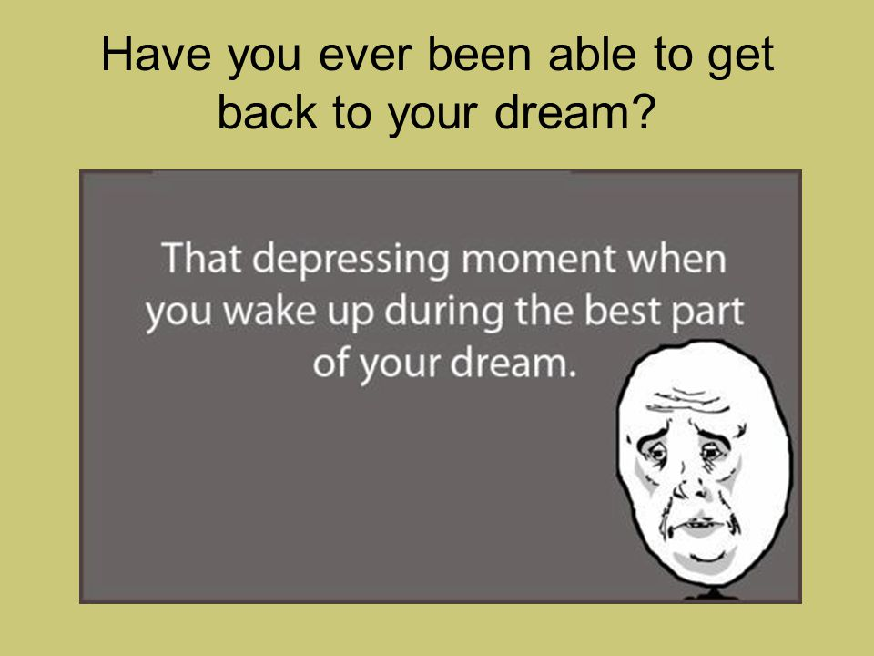 Have you ever been able to get back to your dream