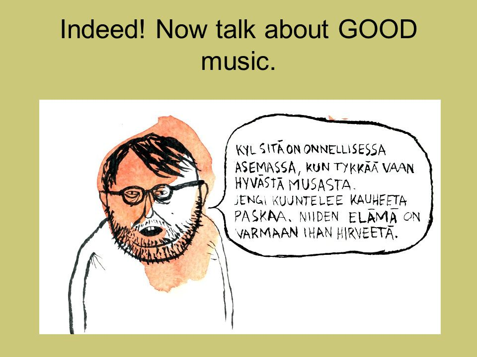 Indeed! Now talk about GOOD music.