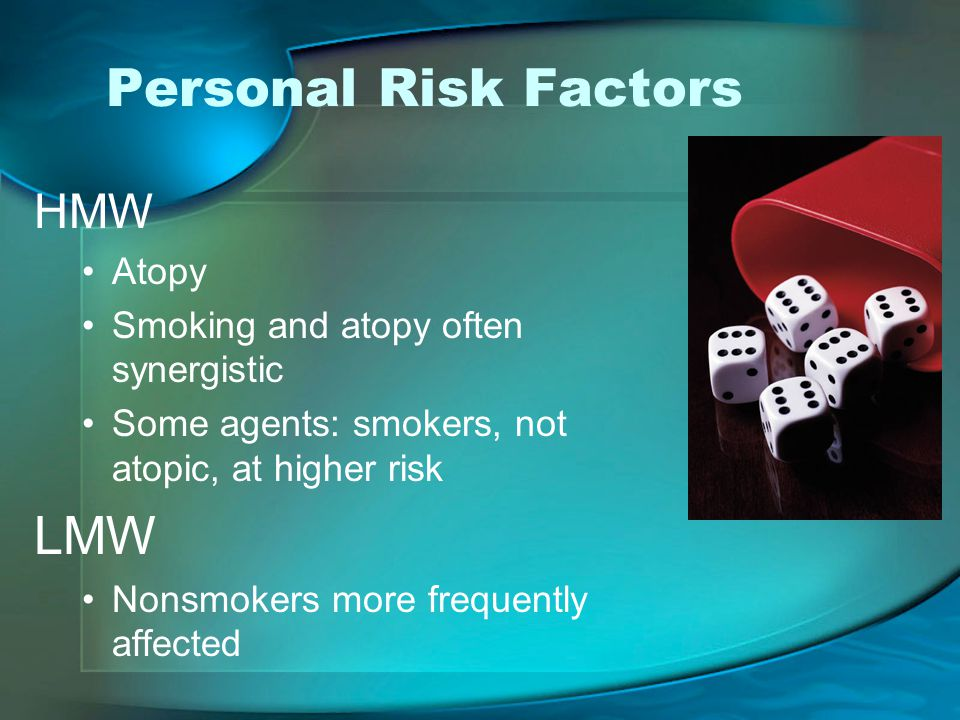 Personal Risk Factors HMW Atopy Smoking and atopy often synergistic Some agents: smokers, not atopic, at higher risk LMW Nonsmokers more frequently affected