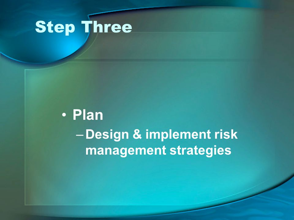 Step Three Plan –Design & implement risk management strategies
