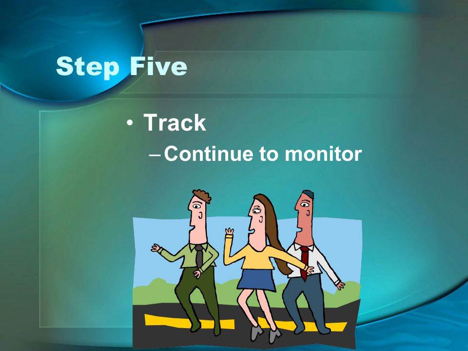Step Five Track –Continue to monitor