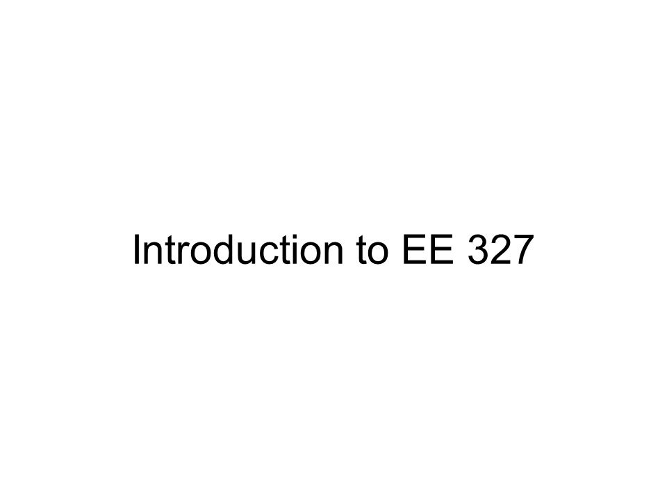 Introduction to EE 327