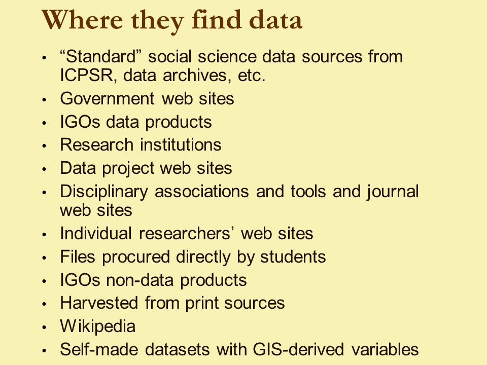 Where they find data Standard social science data sources from ICPSR, data archives, etc.