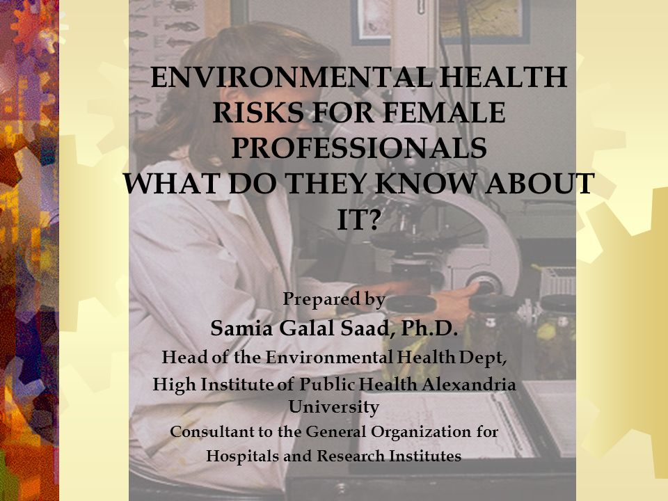 ENVIRONMENTAL HEALTH RISKS FOR FEMALE PROFESSIONALS WHAT DO THEY KNOW ABOUT IT.