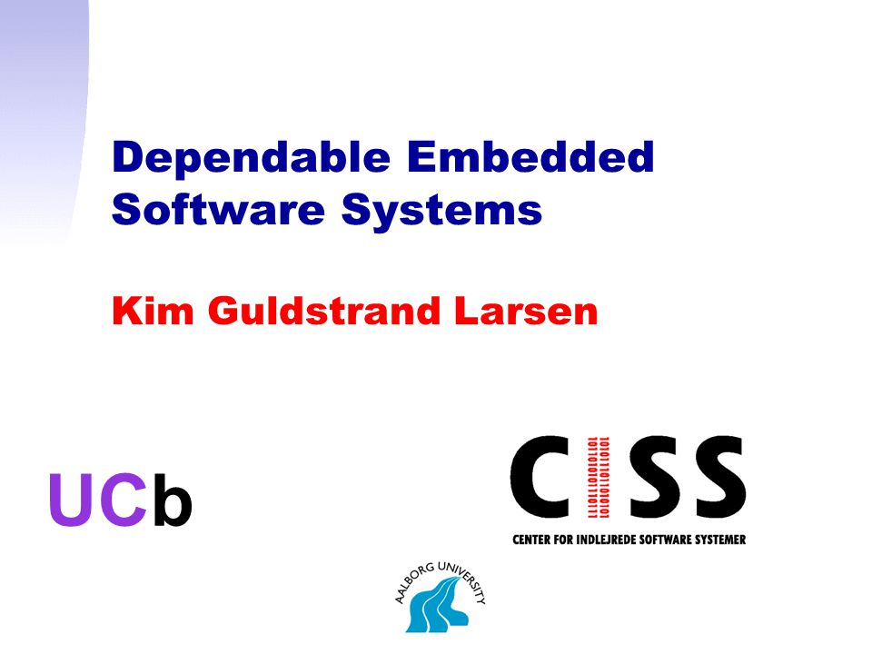 Dependable Embedded Software Systems Kim Guldstrand Larsen UCb