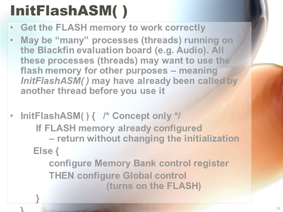 "InitFlashASM( ) Get the FLASH memory to work correctly May be ""many"" processes (threads) running on the Blackfin evaluation board (e.g. Audio). All th"