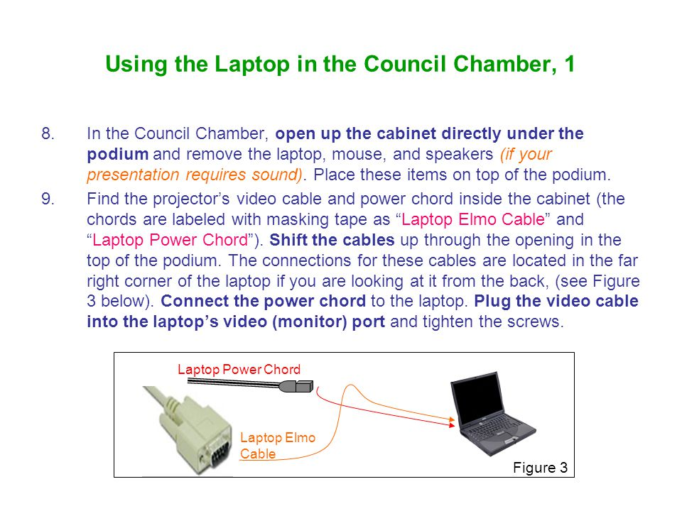 Using the Laptop in the Council Chamber, 1 8.In the Council Chamber, open up the cabinet directly under the podium and remove the laptop, mouse, and speakers (if your presentation requires sound).