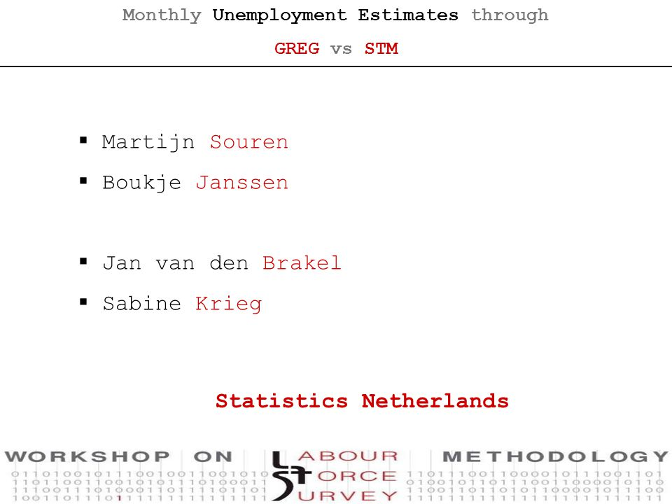 Monthly Unemployment Estimates through GREG vs STM Statistics Netherlands  What we do  What we cannot do  What we could do.
