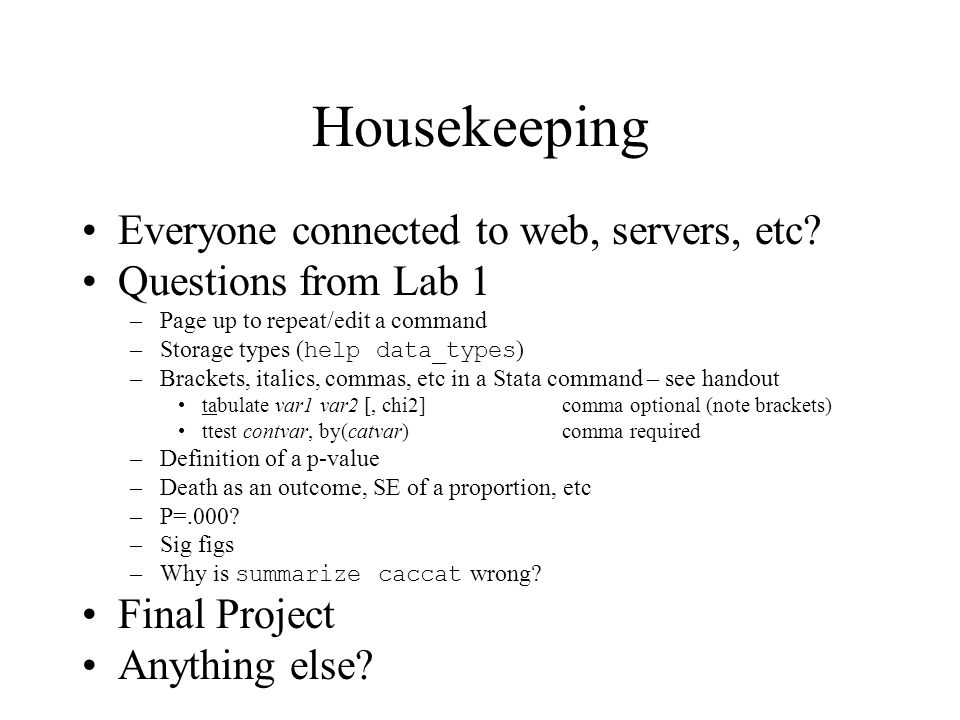 Housekeeping Everyone connected to web, servers, etc? Questions from Lab 1 –Page up to repeat/edit a command –Storage types ( help data_types ) –Brack