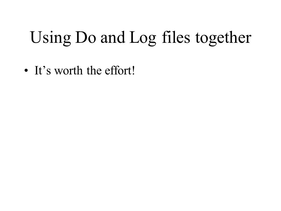 Using Do and Log files together It's worth the effort!