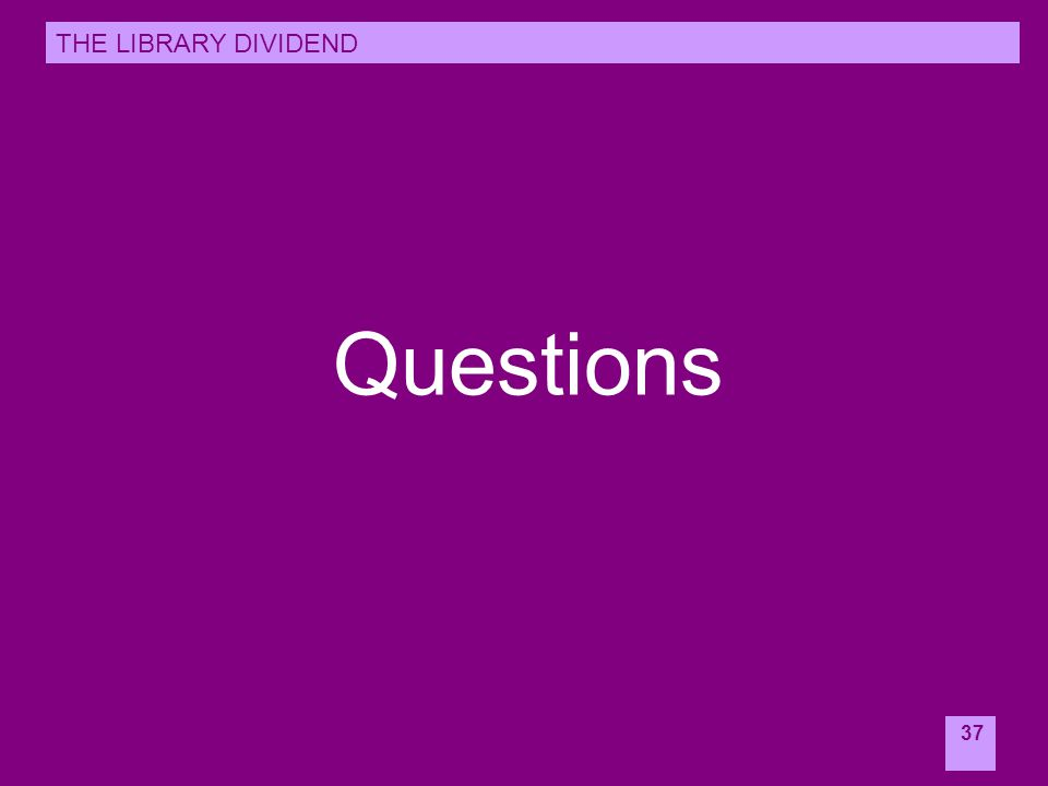 37 Questions THE LIBRARY DIVIDEND