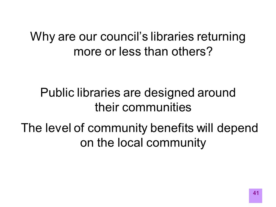 41 Why are our council's libraries returning more or less than others.