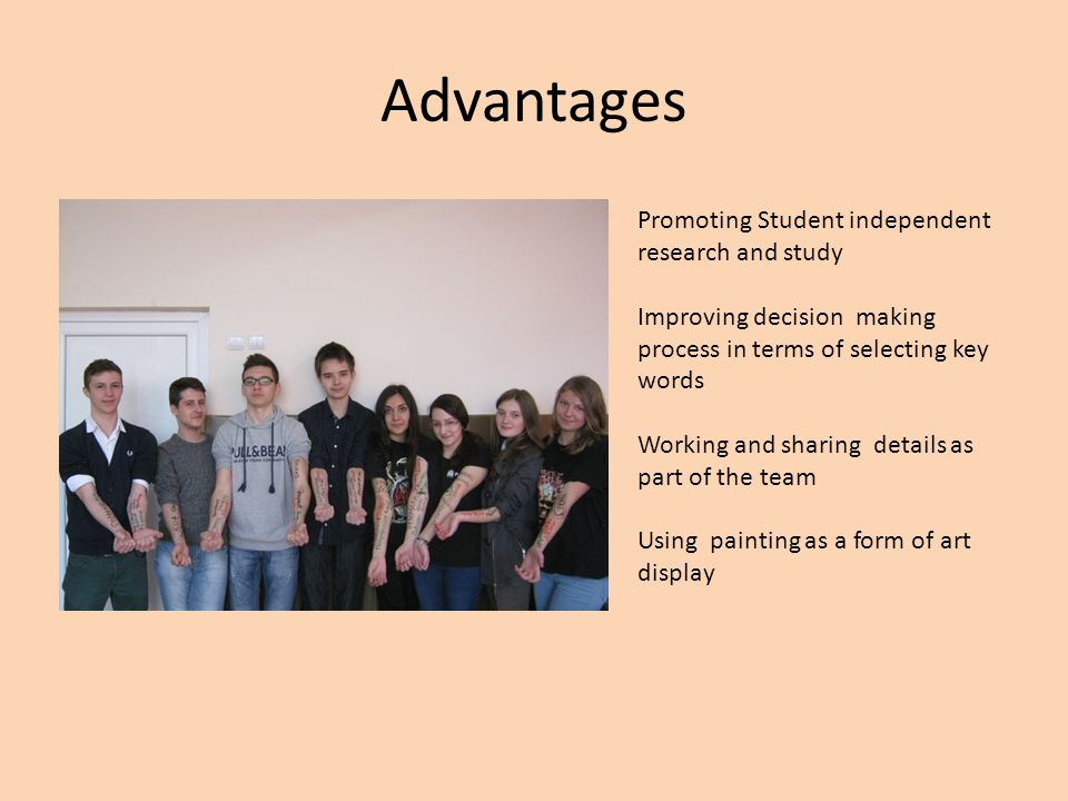 Advantages Promoting Student independent research and study Improving decision making process in terms of selecting key words Working and sharing details as part of the team Using painting as a form of art display