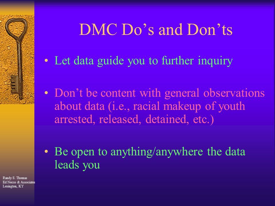 Randy S. Thomas Ed Necco & Associates Lexington, KY DMC Do's and Don'ts Let data guide you to further inquiry Don't be content with general observatio