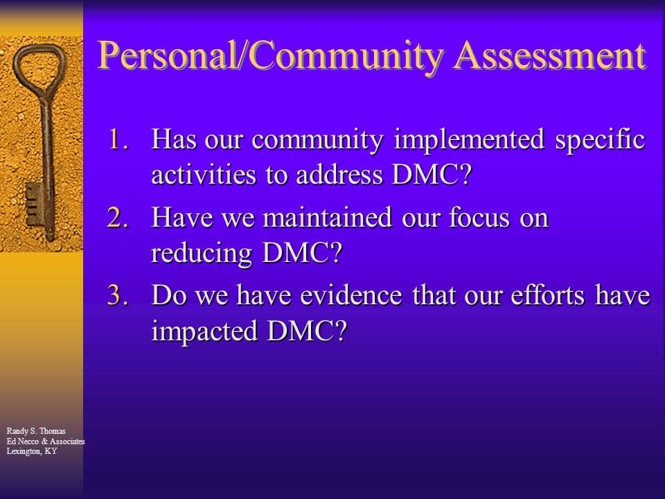 Randy S. Thomas Ed Necco & Associates Lexington, KY Personal/Community Assessment 1.Has our community implemented specific activities to address DMC?