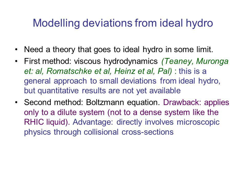 Modelling deviations from ideal hydro Need a theory that goes to ideal hydro in some limit.