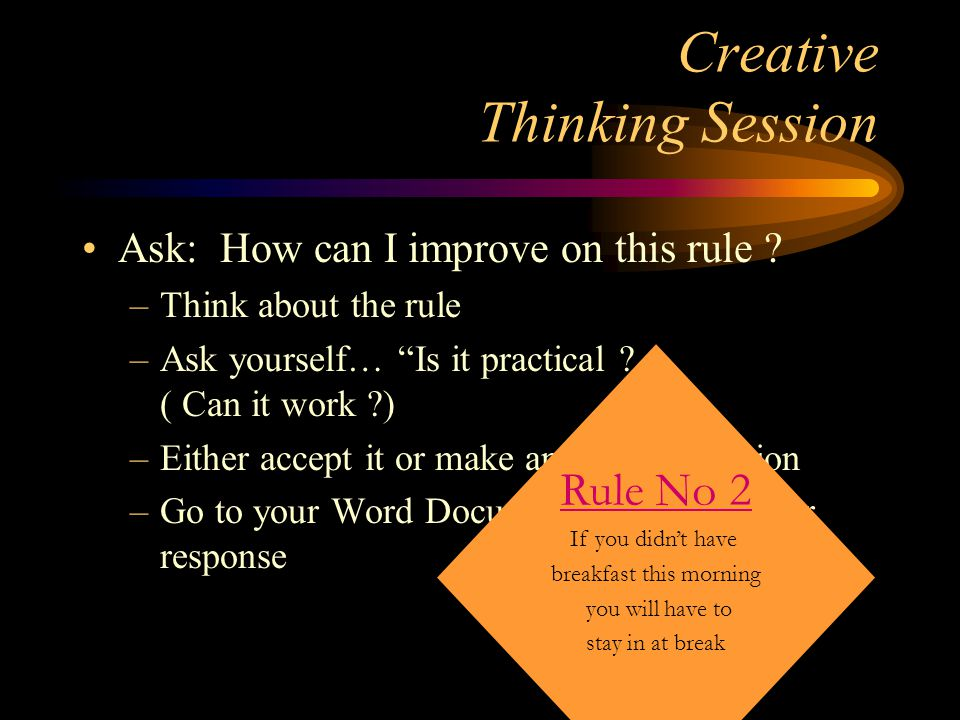 Creative Thinking Session Ask: How can I improve on this rule .