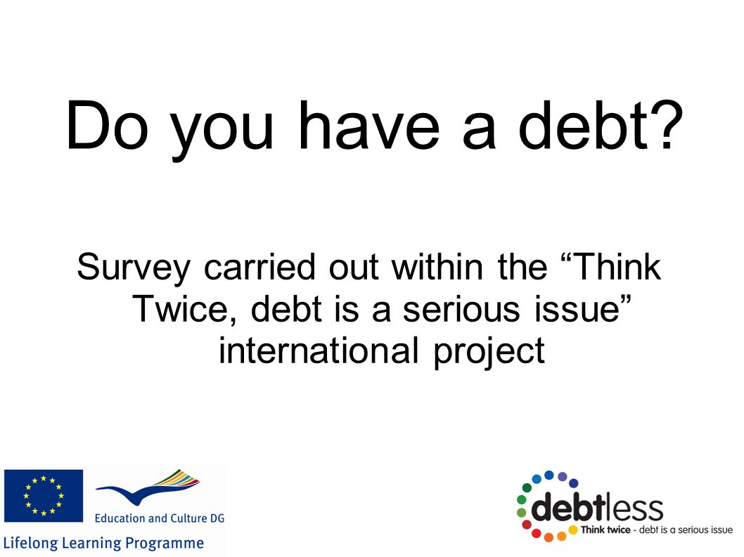 """Do you have a debt? Survey carried out within the """"Think Twice, debt is a serious issue"""" international project"""