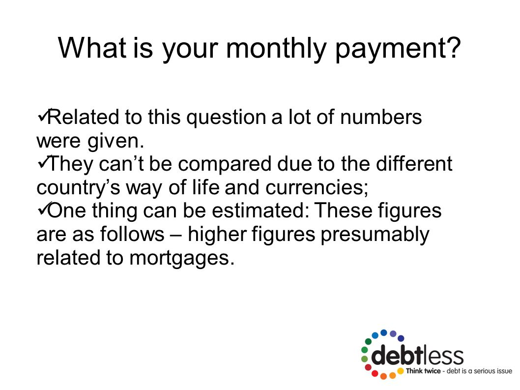 What is your monthly payment? Related to this question a lot of numbers were given. They can't be compared due to the different country's way of life