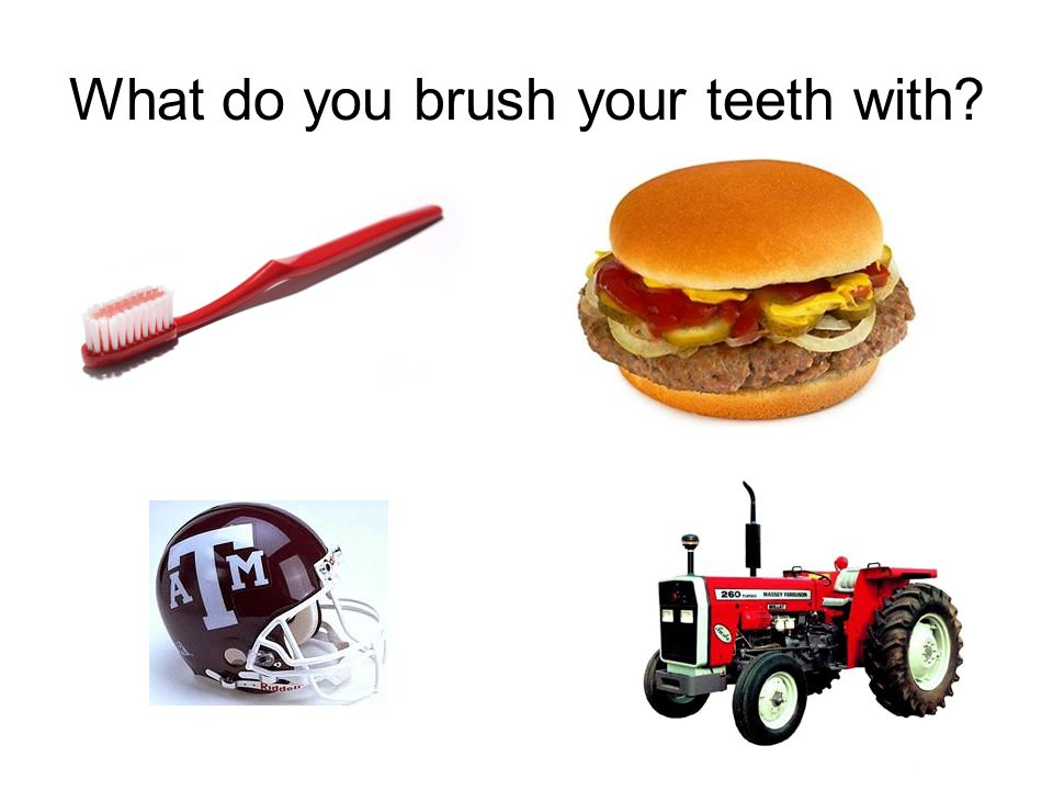 What do you brush your teeth with?