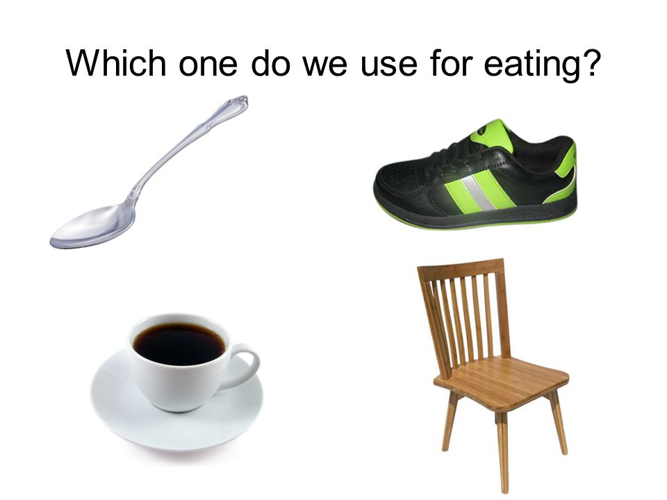 Which one do we use for eating?