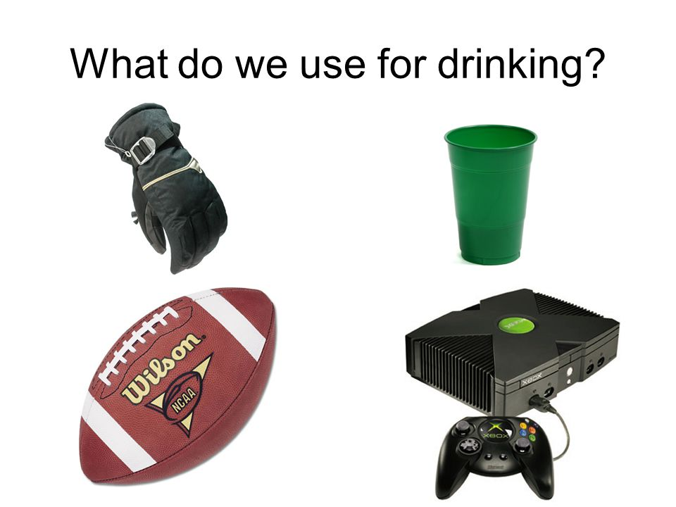 What do we use for drinking?