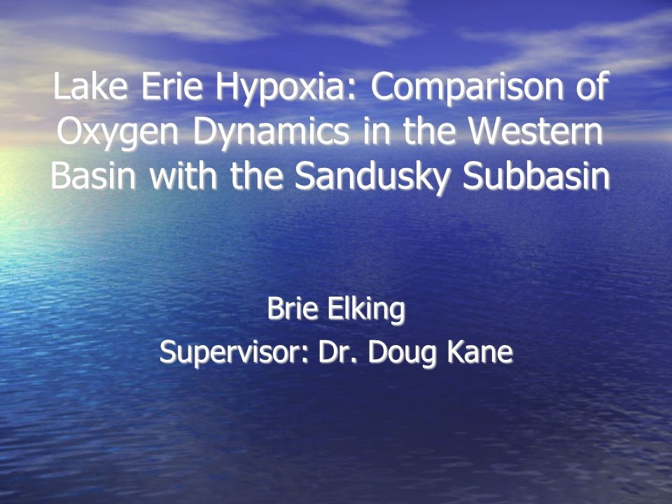 Lake Erie Hypoxia: Comparison of Oxygen Dynamics in the Western Basin with the Sandusky Subbasin Brie Elking Supervisor: Dr.