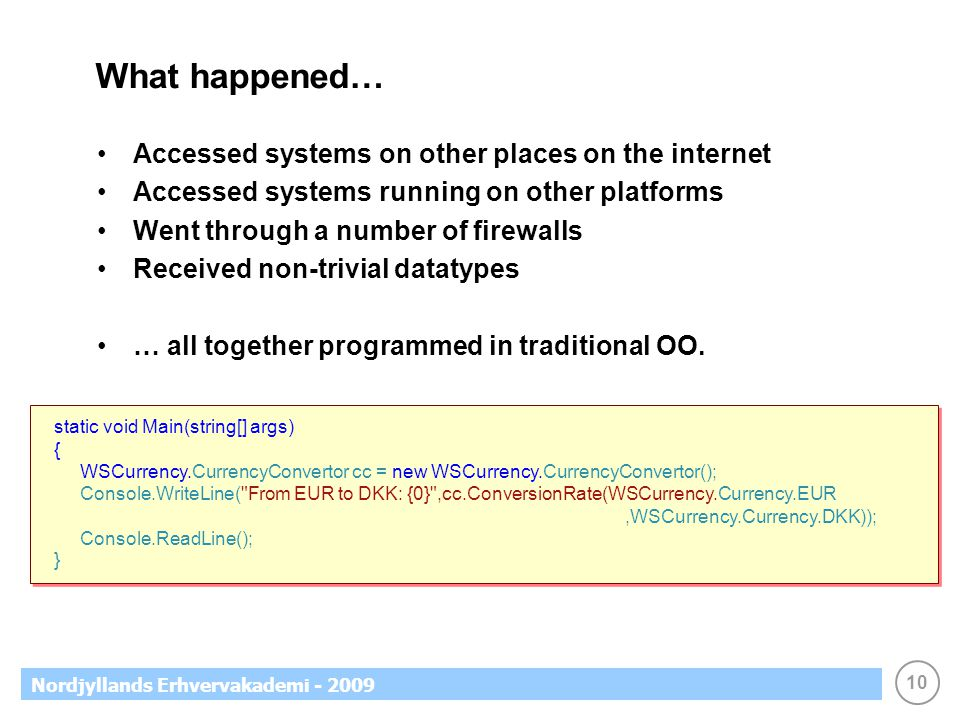 10 Nordjyllands Erhvervakademi - 2009 What happened… Accessed systems on other places on the internet Accessed systems running on other platforms Went