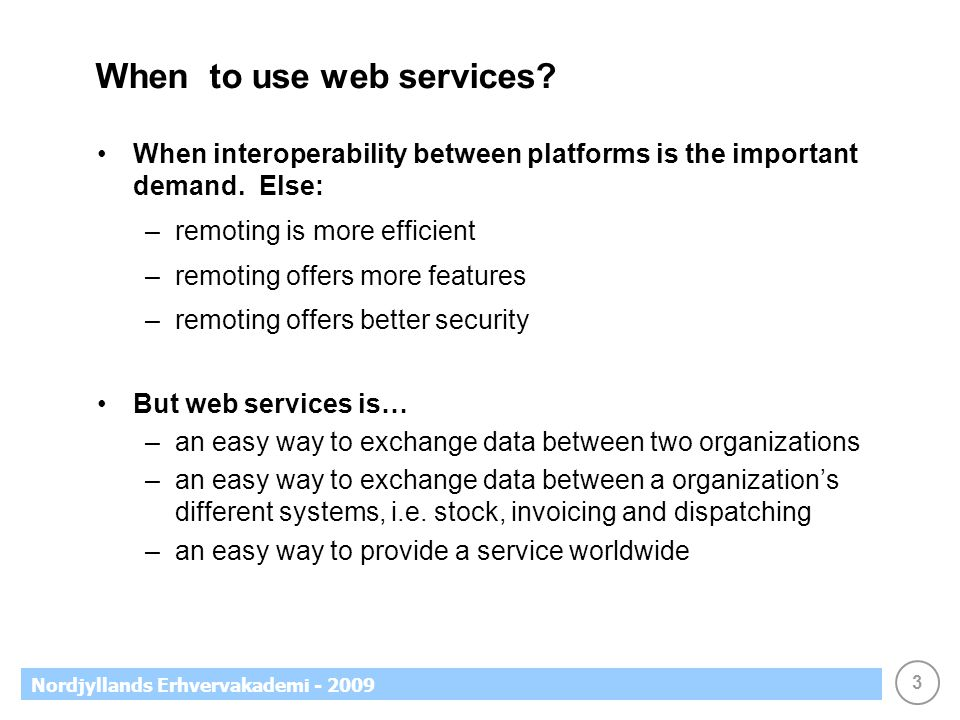3 Nordjyllands Erhvervakademi - 2009 When to use web services.