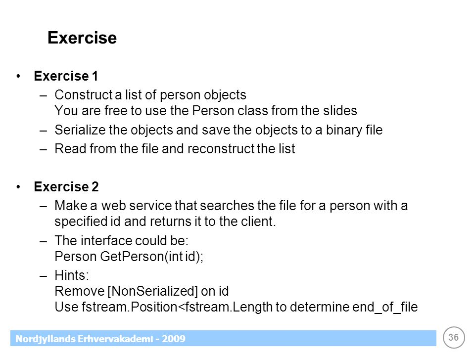 36 Nordjyllands Erhvervakademi - 2009 Exercise Exercise 1 –Construct a list of person objects You are free to use the Person class from the slides –Se